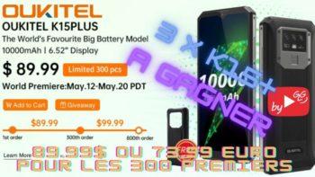 3 Oukitel K15 Plus à gagner , 6,52″, Touch ID, NFC et batterie 10000mAh avec super offre